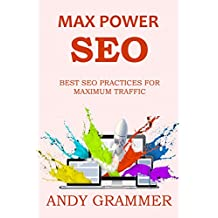 MAX POWER SEO (2016 Ver.): BEST SEO PRACTICES FOR MAXIMUM TRAFFIC - Get Google Traffic Faster & Easier