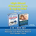 High Blood Pressure Cure & Aging Well Box Set: How to Lower Blood Pressure Naturally and Make the Best of Your Golden Years Audiobook by Jennifer Smith, Edward Wilson Narrated by Chris Abernathy