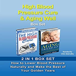 High Blood Pressure Cure & Aging Well Box Set Audiobook