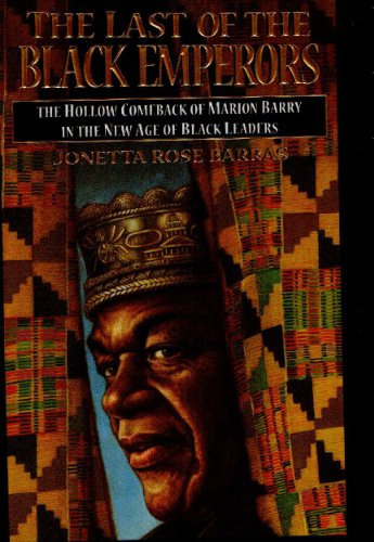 Books : Last of the Black Emperors: The Hollow Comeback of Marion Barry and the New Age of Black Leaders