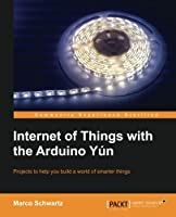 Internet of Things with the Arduino Yún Front Cover