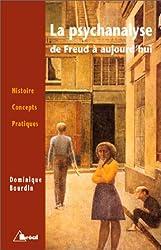 La psychanalyse de Freud à aujourd'hui: histoire, concepts, pratiques