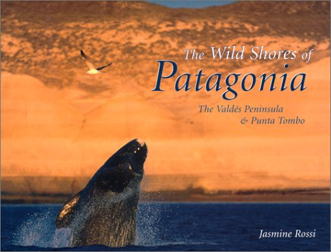 Download The Wild Shores of Patagonia: The Valdes Peninsula & Punta Tombo PDF