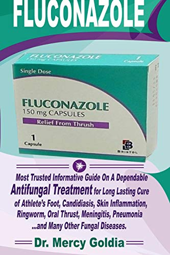 FLUCONAZOLE: Most Trusted Informative Guide On A Dependable Antifungal Treatment For Long Lasting Cure Of Athlete Foot, Candidiasis, Skin Inflammation ... Pneumonia...And Many Other Fungal Diseases in USA