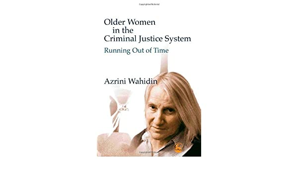 Older women in the criminal justice system : running out of time
