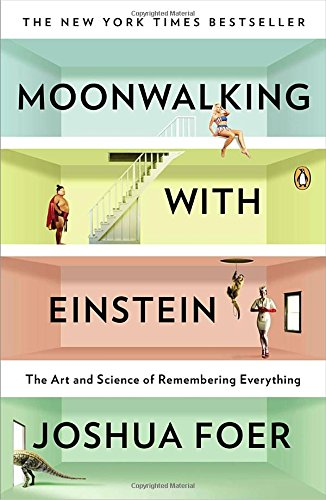 Moonwalking with Einstein: The Art and Science of Remembering Everything [Joshua Foer] (Tapa Blanda)