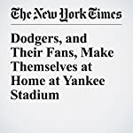 Dodgers, and Their Fans, Make Themselves at Home at Yankee Stadium | Billy Witz