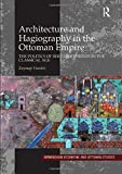 Architecture and Hagiography in the Ottoman Empire: The Politics of Bektashi Shrines in the Classical Age (Birmingham Byzantine and Ottoman Monographs)