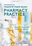 Introduction to Hospital and Health-System Pharmacy Practice, David A. Holdford and Thomas R. Brown, 1585282375
