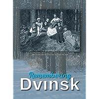 Remembering Dvinsk - Daugavpils, Latvia: Memorial Book of Dvinsk