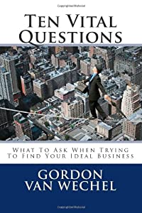 Ten Vital Questions: What To Ask When Trying To Find Your Ideal Business by CreateSpace Independent Publishing Platform