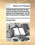 Twenty-Three Sermons on the Most Important and Interesting Doctrines of Christianity, Joseph Neil, 1140859781