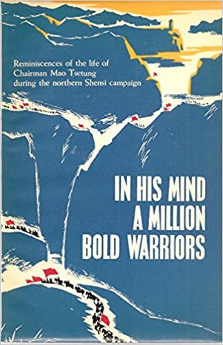 In his mind a million bold warriors reminiscences of the life of a million bold warriors reminiscences of the life of chairman mao tsetung during the northern shensi campaign amazon changlin yan books gumiabroncs Choice Image