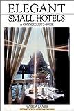 Elegant Small Hotels, Pamela Lanier, 1580084478