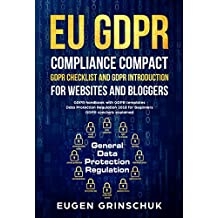 EU GDPR compliance compact: GDPR checklist and GDPR introduction for websites and bloggers: GDPR handbook with GDPR templates. Data Protection Regulation 2018 for beginners. GDPR concisely explained