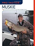 Pro Tactics: Muskie: Use the Secrets of the Pros to Catch More and Bigger Muskies