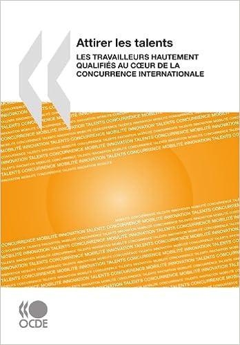 Lire en ligne Attirer les talents : Les travailleurs hautement qualifiés au coeur de la concurrence internationale pdf ebook