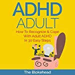 ADHD Adult : How to Recognize & Cope with Adult ADHD in 30 Easy Steps: The Blokehead Success Series | The Blokehead