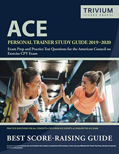 ACE Personal Trainer Study Guide 2019-2020: Exam Prep and Practice Test Questions for the American Council on Exercise CPT Exam (Personal Trainer Study Guide & Practice Exam)