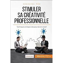 Stimuler sa créativité professionnelle: Techniques et étapes-clés pour devenir créatif (Coaching pro t. 46) (French Edition)