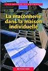 Les métiers du bâtiment : La maçonnerie dans la maison individuelle, BEP - CAP - BAC PRO par Crémet