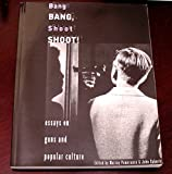 img - for Bang Bang, Shoot Shoot! Essays on Guns and Popular Culture book / textbook / text book