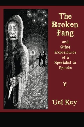 The Broken Fang and Other Experiences of a Specialist in Spooks