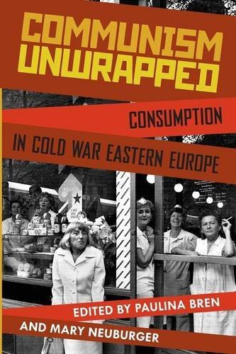 Communism Unwrapped: Consumption in Cold War Eastern Europe