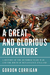 Book Cover: A Great and Glorious Adventure: A History of the Hundred Years War and the Birth of Renaissance England