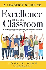 A Leader's Guide to Excellence in Every Classroom: Creating Support Systems for Teacher Success - explore what it means to be a self-actualized education leader and how to inspire leadership in others Perfect Paperback