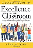 A Leader's Guide to Excellence in Every Classroom: Creating Support Systems for Teacher Success - explore what it means to be a self-actualized education leader and how to inspire leadership in others
