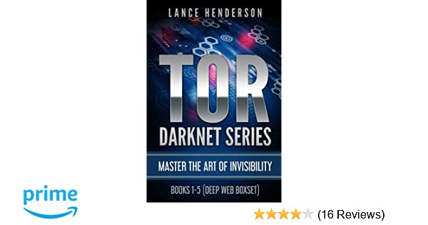 TOR DARKNET: Master the Art of Invisibility: Lance Henderson
