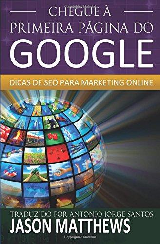 Chegue à primeira página do Google: Dicas de SEO para marketing online (Portuguese Edition) pdf epub