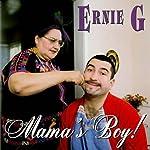 Mama's Boy | Ernie G.