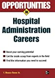 Opportunities in Hospital Administration Careers (Opportunities in…Series)