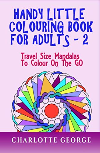 Handy Little Colouring Book for Adults - 2: Travel Size Mandalas  to Colour on the GO (Travel Colouring Books) -