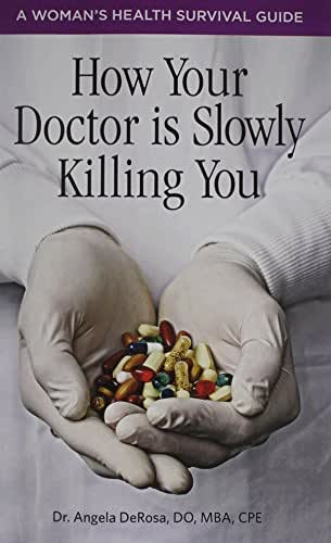 How Your Doctor is Slowly Killing You: A Woman's Health Survival Guide