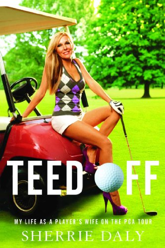 Teed Off: My Life as a Player's Wife on the PGA Tour ()
