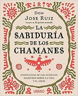 La sabiduría de los chamanes (Crecimiento personal): Amazon.es: Jose Ruiz: Libros