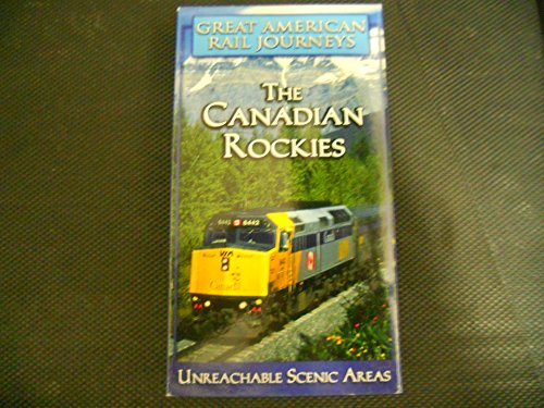 The Canadian Rockies (Great American Rail Journeys: Unreachable Scenic Areas)