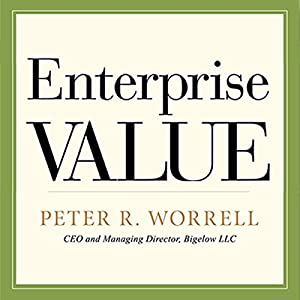 Enterprise Value: How the Best Owner-Managers Build Their Fortune, Capture Their Company's Gains, and Create Their Legacy Audiobook