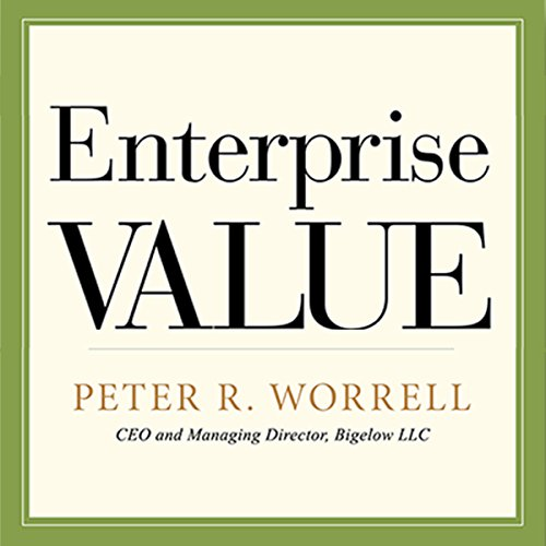 Enterprise Value: How the Best Owner-Managers Build Their Fortune, Capture Their Company's Gains, and Create Their Legacy