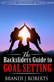 The Backsliders Guide to Goal Setting: Strategies for How to Get What You Want by [Roberts, Brandi]