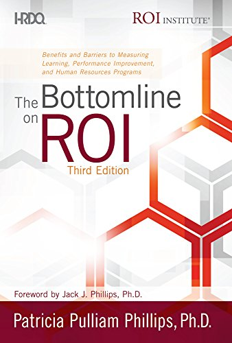 The Bottomline on ROI: Benefits and Barriers to Measuring Learning, Performance Improvement, and Human Resources Programs