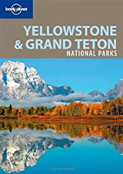 Yellowstone & Grand Teton National Parks (Lonely Planet Yellowstone & Grand Tetons National Parks)