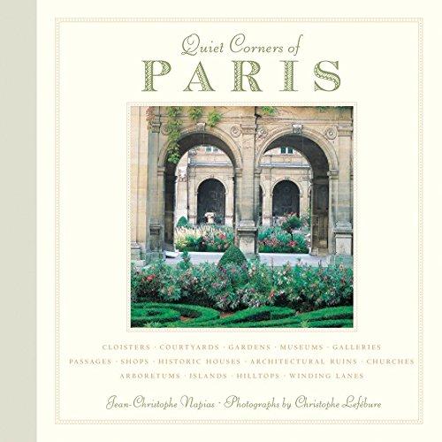 - Quiet Corners of Paris: Cloisters, Courtyards, Gardens, Museums, Galleries, Passages, Shops, Historic Houses, Architectural Ruins, Churches, Arboretums, Islands, Hilltops . . .