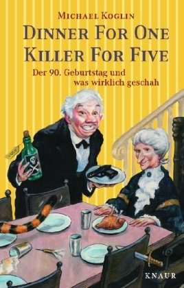 Read Online Dinner for One - Killer for Five. Der 90. Geburtstag und was wirklich geschah. pdf epub