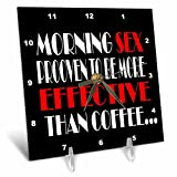 3dRose RinaPiro Sex Sayings - Morning sex proven to be more effective than coffee. - 6x6 Desk Clock (dc_272735_1)