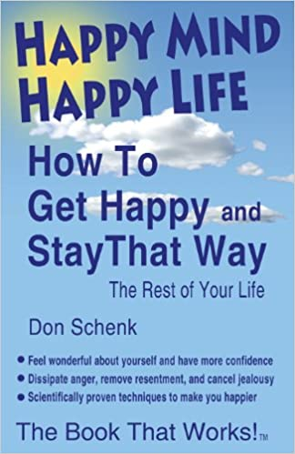 Happy Mind Happy Life: How To Get Happy and Stay That Way The Rest of Your Life