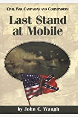 Last Stand at Mobile (Civil War Campaigns and Commanders Series) Hardcover
